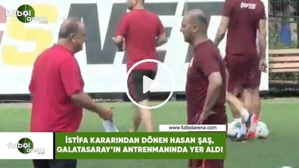 'İstifa kararından dönen Hasan Şaş, Galatasaray'ın antrenmanında yer aldı