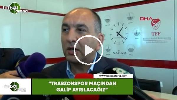 """Semih Özsoy: """"Trabzonspor maçından galip ayrılacağız"""""""