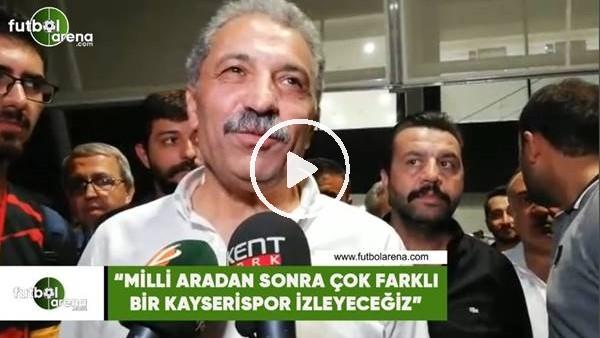 """'Erol Bedir: """"Milli aradan sonra çok farklı bir Kayserispor izleyeceğiz"""""""