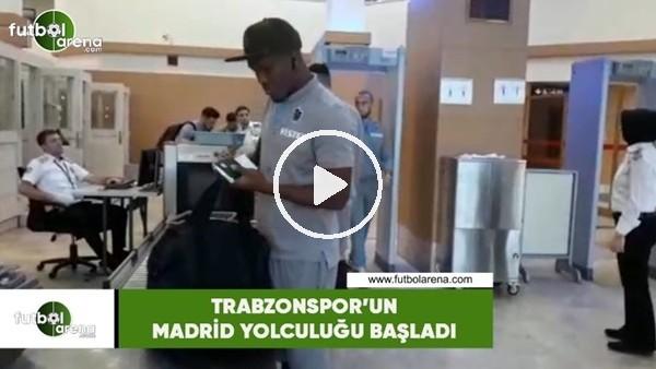 'Trabzonspor'un Madrid yolculuğu başladı