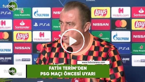 Fatih Terim'den PSG maçı öncesi uyarı