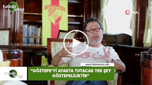 """'Mehme Sepil: """"Göztepe'yi ayakta tutacak tek şey Göztepeliliktir"""""""