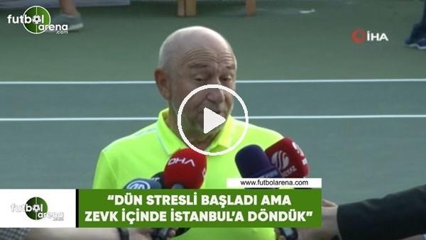 """Nihat Özdemir: """"Dün stresli başladı ama zevk içinde İstanbul'a döndük"""""""