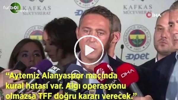"""'Ali Koç: """"Alanyaspor maçında kural hatası var. Algı operasyonu olmasa TFF doğru kararı verecek"""""""