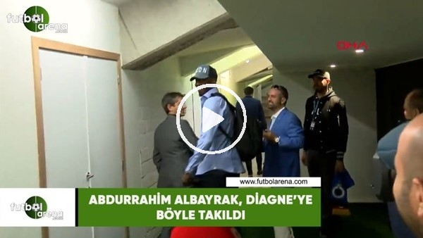'Abdurrahim Albayrak, Diagne'ye böyle takıldı