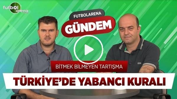Türkiye'de Yabancı Kuralı Nasıl Olmalı?