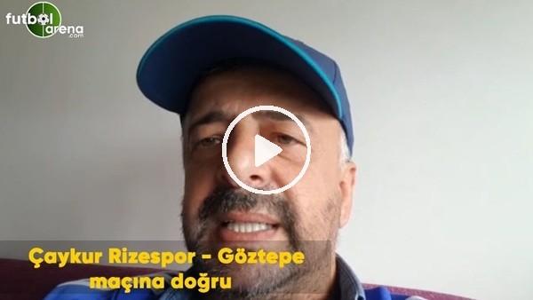 'Çaykur Rizespor - Göztepe maçına doğru son gelişmeleri Selim Denizalp aktardı
