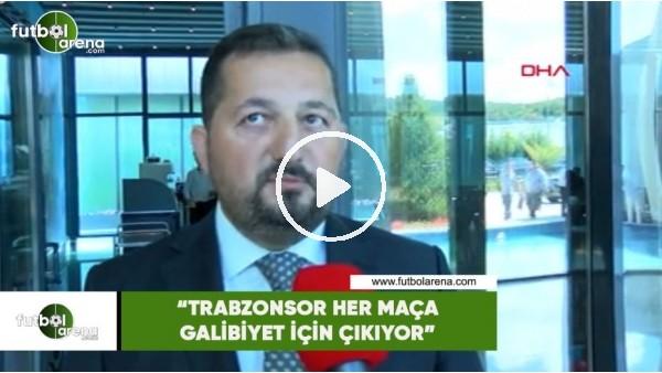 """Sertaç Güven: """"Trabzonspor her maça galibiyet için çıkıyor"""""""