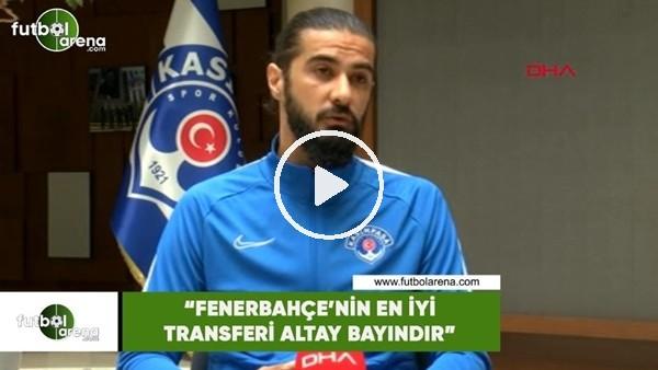"""'Fatih Öztürk: """"Fenerbahçe'nin en iyi transferi Altay Bayındır"""""""