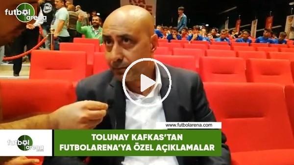 'Tolunay Kafkas'tan FutbolArena'ya özel açıklamalar