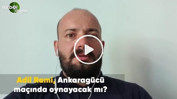 'Adil Rami, Ankaragücü maçında oynayacak mı? Senad Ok aktardı..