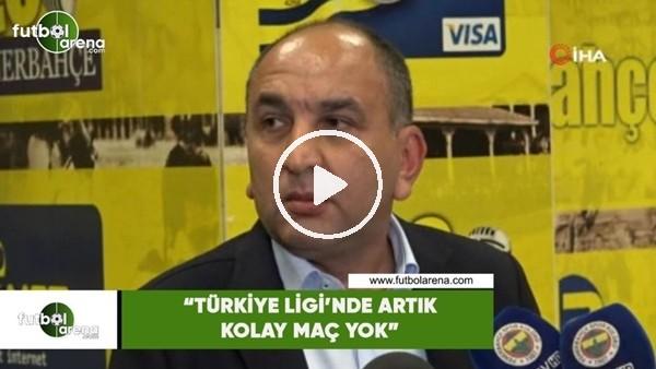 """'Semih Özsoy: """"Türkiye Ligi'nde artık kolay maç yok"""""""