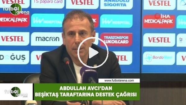 Abdullah Avcı'dan Beşiktaş taraftarına destek çağrısı