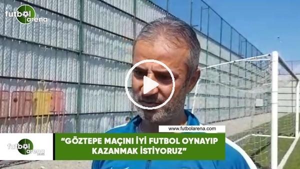 """'İsmail Kartal: """"Göztepe maçını iyi futbol oynayıp kazanmak istiyoruz"""""""