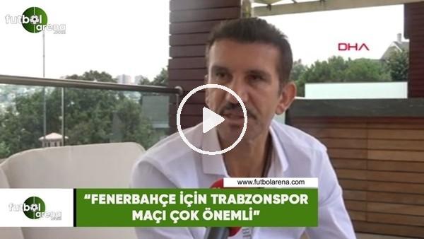 """Rüştü Reçber: """"Fenerbahçe için Trabzonspor maçı çok önemli"""""""