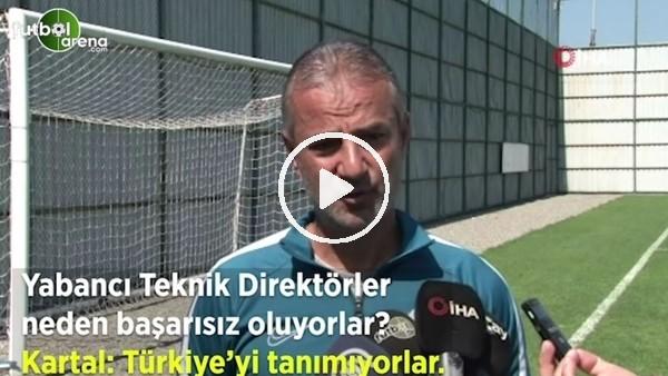 """'İsmail Kartal: """"Yabancı hocalar Türkiye'yi tanımadığı için başarısız oldu"""""""