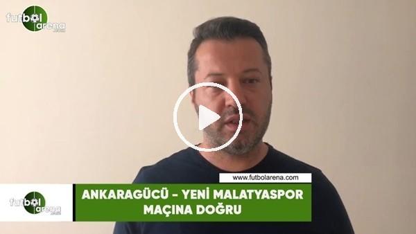 'Ankaragücü - Yeni Malatyaspor maçına doğru son gelişmeleri Murat Palta aktardı