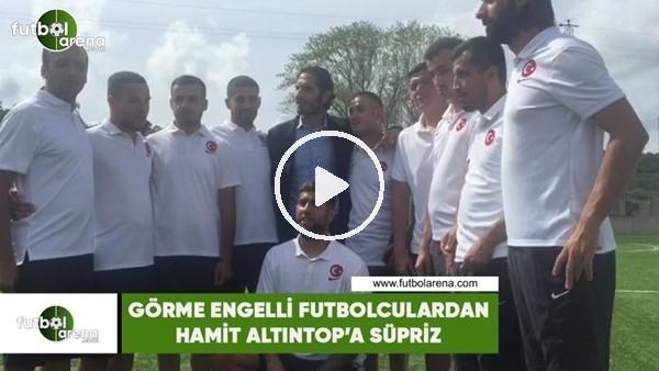 Görme engelli futbolculardan Hamit Altıntop'a sürpriz.