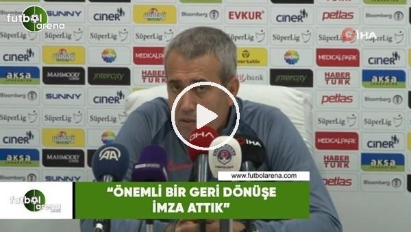 """'Kemal Özdeş: """"Önemli bir geri dönüşe imza attık"""""""