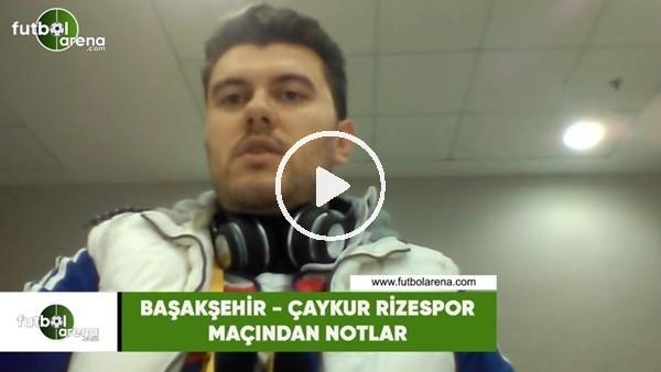 'Başakşehir - Çaykur Rizespor maçından notlar