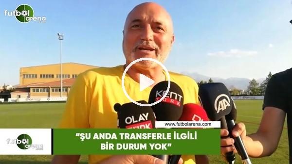 """Hikmet Karaman: """"Şu anda transferle ilgili bir durum yok"""""""