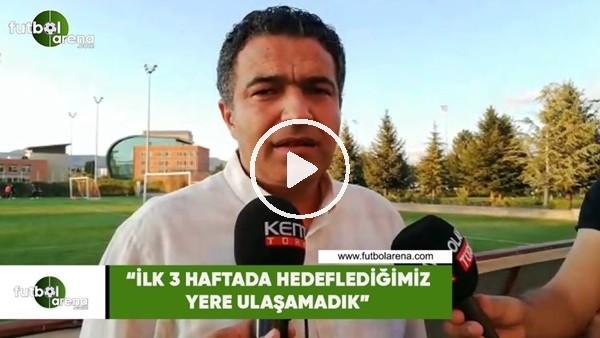 """'Mehmet Çakmak Uyar: """"İlk 3 haftada hedeflediğimiz yere ulaşamadık"""""""