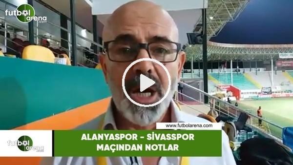 Alanyaspor - Sivasspor maçından notlar