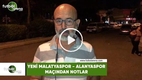 'Yeni Malatyaspor - Alanyaspor maçından notlar