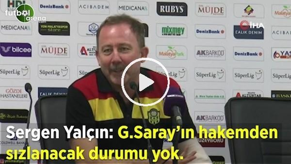 """'Sergen Yalçın: """"Galatasaray'ın hakemden sızlanacak durumu yok"""""""