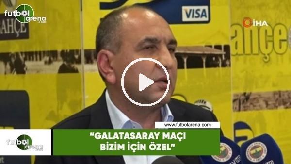 """'Semih Özsoy: """"Galatasaray maçı bizim için özel"""""""