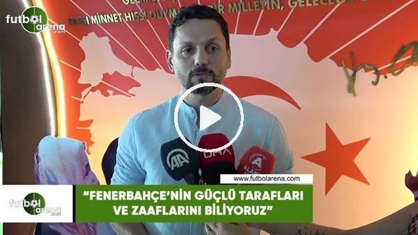 """'Erol Bulut: """"Fenerbahçe'nin güçlü tarafları ve zaaflarını biliyoruz"""""""