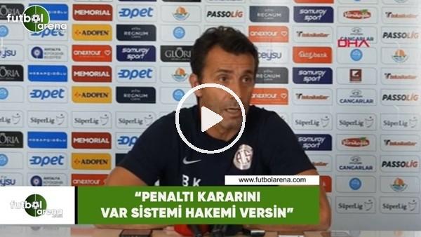 """Bülent Korkmaz: """"Penaltı kararını VAR sistemi hakemi versin"""""""