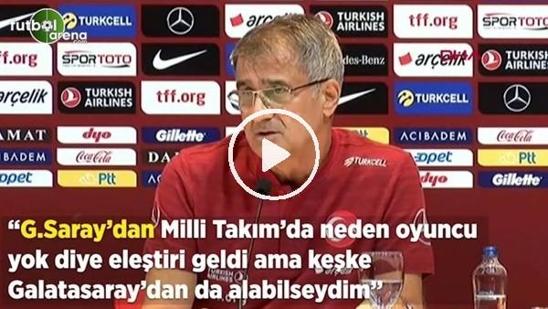 """Şenol Güneş: """"Galatasaray'dan Milli Takım'da neden oyuncu yok diye eleştiri geldi ama kesşke Galatasaray'dan da alabilseydim"""""""