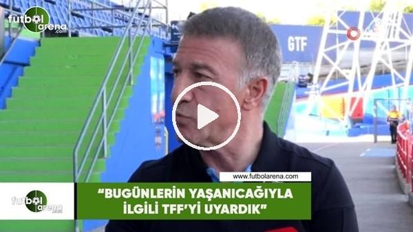 """'Ahmet Ağaoğlu: """"Bugünlerin yaşanıcağıyla ilgili TFF'yi uyardık"""""""