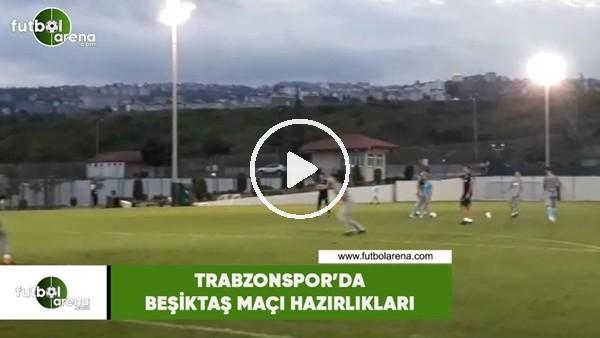 Trabzonspor'da Beşiktaş maçı hazırlıkları