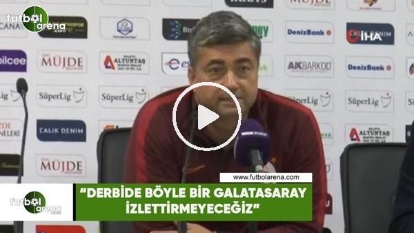 """'Levent Şahin: """"Derbide böyle bir Galatasaray izlettirmeyeceğiz"""""""