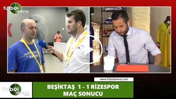 'Çağdaş Sevinç, Beşiktaş - Çaykur Rizespor maçını yorumladı