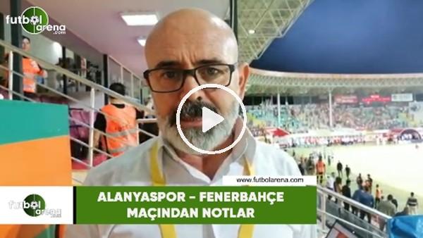 'Alanyaspor - Fenerbahçe maçından notlar