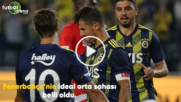 'Fenerbahçe'nin ideal orta sahası belli oldu