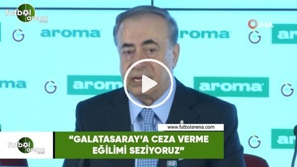 """Mustafa Cengiz: """"Galatasaray'a cea verme eğilimi seziyoruz"""""""