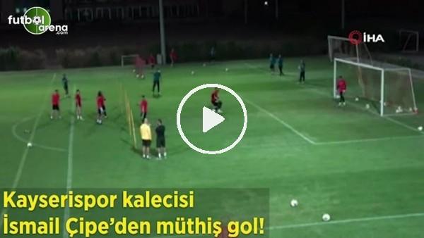 'Kayserispor kalecisi İsmail Çipe'den müthiş gol