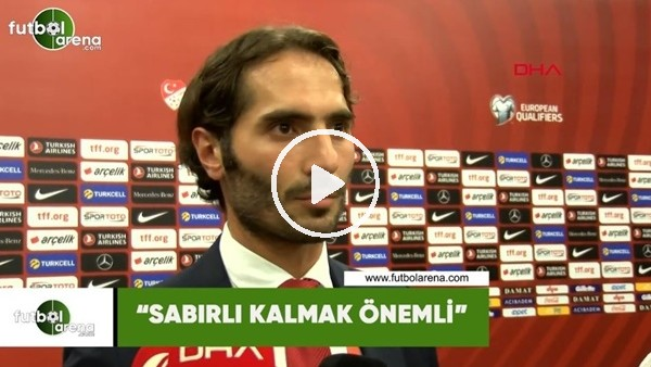 """Hamit Altıntop: """"Sabırlı kalmak önemli"""""""