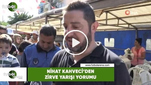 Nihat Kahveci'den zirve yarışı yorumu