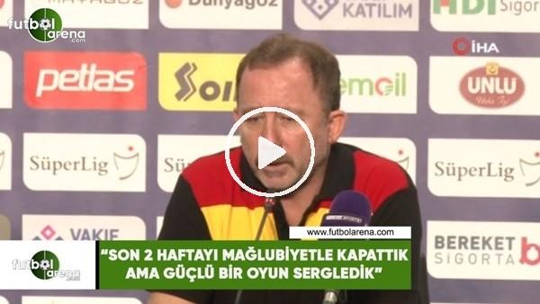 """'Sergen Yalçın: """"Son 2 haftayı mağlubiyetle kapattık ama güçlü bir oyun sergiledik"""""""