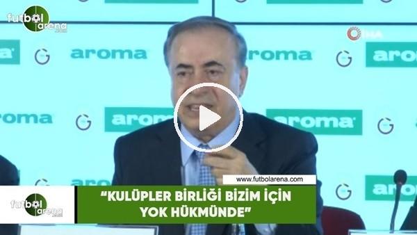 """Mustafa Cengiz: """"Kulüpler Birliği bizim için yok hükmünde"""""""