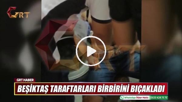 'Beşiktaş taraftarları arasında olay