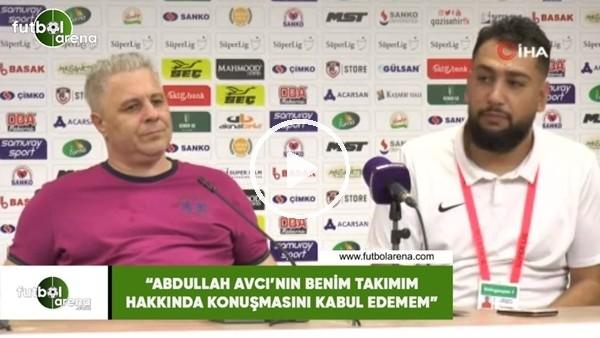 """'Sumudica: """"Abdullah Avcı'nın benim takımım hakkında konuşmasını kabul edemem"""""""