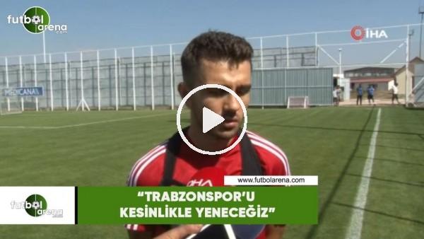 """'Emre Kılınç: """"Trabzonspor'u kesinlikle yeneceğiz"""""""
