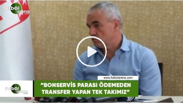 """'Rıza Çalımbay: """"Bonservis parası ödemeden transfer yapan tek takımız"""""""