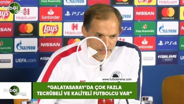 """Thomas Tuchel: """"Galatasaray'da çok fazla tecrübeli ve kaliteli futbolcu var"""""""